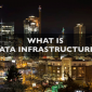 What is Data Infrastructure?